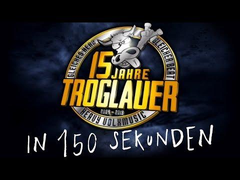 TROGLAUER - 15 Jahre in 150 Sekunden