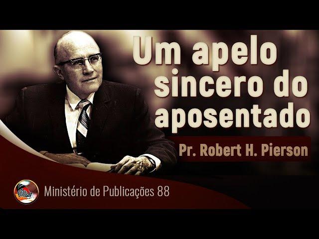 Um apelo sincero do aposentado. Pr. Robert H. Pierson