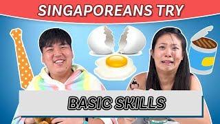 Singaporeans Try: Basic Skills
