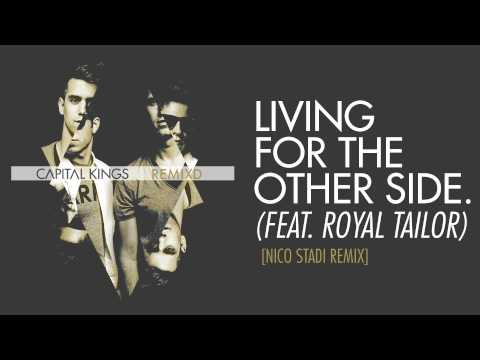 Capital Kings - Living For The Other Side (Feat. Royal Tailor) [Nico Stadi Remix] {Audio}