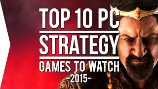 Top 10 PC ►STRATEGY◄ Games to Watch in 2015!