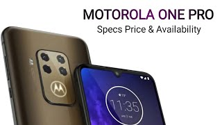 MOTOROLA One Pro with Quad Camera : Specs Price & Availability