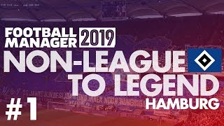 Non-League to Legend FM19 | HAMBURG | Part 1 | NEW CLUB | Football Manager 2019