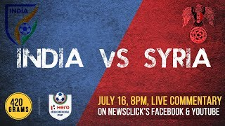 India VS Syria: Hero Intercontinental Cup 2019 Live Commentary (420 Grams)