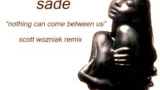 "Sade ""Nothing Can Come Between Us"" (Scott Wozniak Remix)"