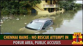 Chennai Rains : No Rescue attempt in Porur Area, Public Accuses spl tamil hot news video 02-12-2015