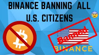 BINANCE BANS U.S. CITIZENS After Complications - What You NEED To Know!