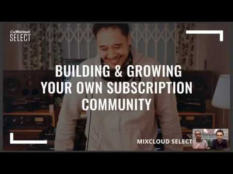 Mixcloud Select: Building & Growing your own subscription community