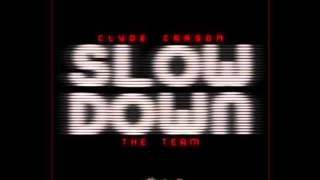 Clyde Carson- Slow Down FT. The Team