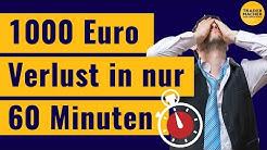 1000 Euro Verlust in nur 60 Minuten!