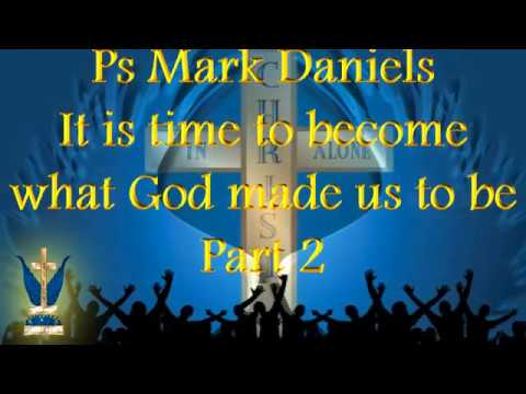 Ps Mark Daniels   It is time to become what God made us to be pt 2