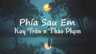 Phía Sau Em - Kay Trần x Thảo Phạm