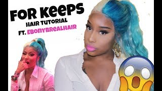 "HOW TO: NICKI MINAJ ""SHE FOR KEEPS"" TURQUOISE & BLONDE HAIR TUTORIAL FT. EBONYBS REAL HAIR *2018*"