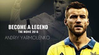 Andriy Yarmolenko - Become A Legend | The Movie 2016