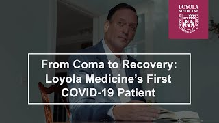 From Coma to Recovery: Loyola Medicine's First COVID-19 patient
