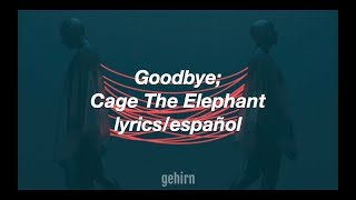 Cage The Elephant - Goodbye // lyrics // español