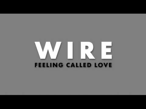 Wire : Feeling Called Love