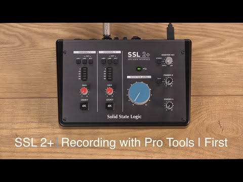 SSL 2+ Recording with Pro Tools First