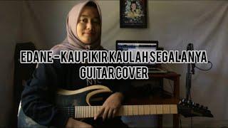 Edane - Kau Pikir Kaulah Segalanya? (Guitar Cover) || Delvi Afrio