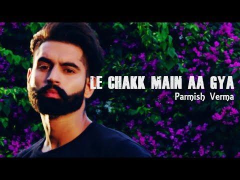 LE CHAKK MAIN AA GYA | Parmish Verma | Lyrics video