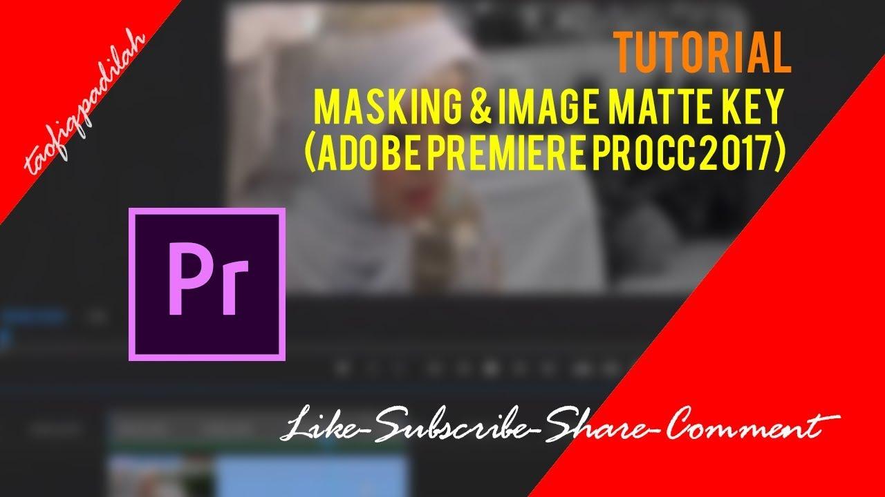 Masking & Image Matte Key Adobe Premiere Pro CC 2017 - YouTube