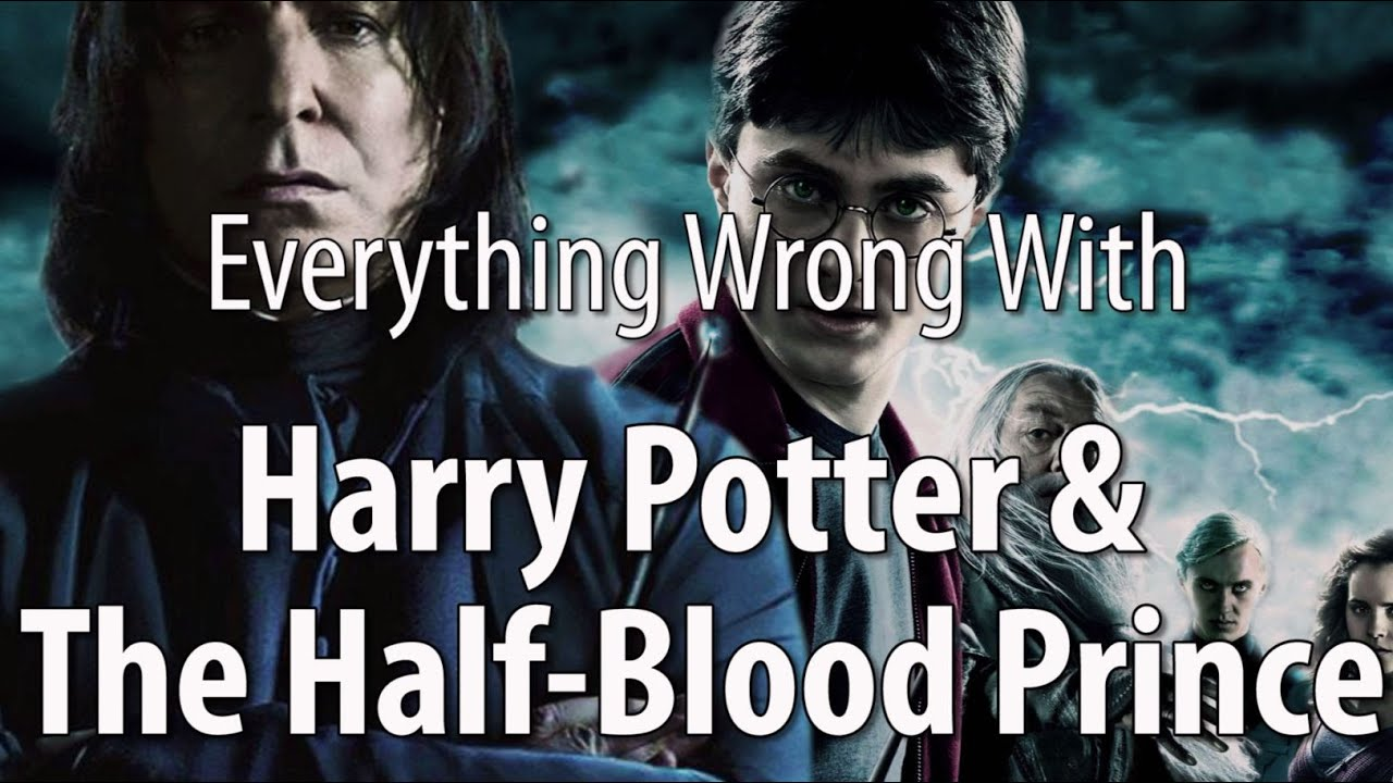 everything wrong with harry potter amp the halfblood prince