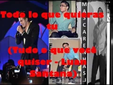 Todo Lo Que Quieras Tu - Luan Santana em Espanhol Tudo O Que Você Quiser