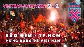 TpHCM đi Bão Đêm tái xuất dù Tỉ Số 2-2 Đội tuyển Bóng Đá Việt Nam vs Malaysia AFFCUP 2018 | ZaiTri