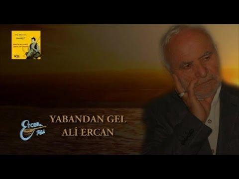 ALİ ERCAN - YABANDAN GEL
