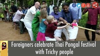 Foreigners celebrate Thai Pongal festival with Trichy people