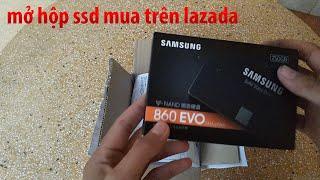 Mở hộp SSD Samsung 860 evo 250GB mua trên lazada (Lắp và chuyển hđh)