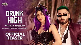 Drunk N High (Official Teaser) Mellow D, Aastha Gill | Adah Sharma | Akull | VYRL Originals