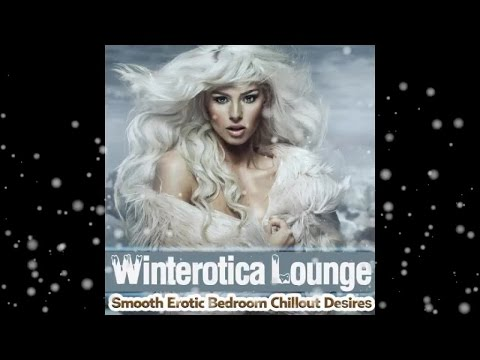Winterotica Lounge - Smooth Erotic Bedroom Chillout Desires (Continuous Cafe Mix) ▶ by Chill2Chill