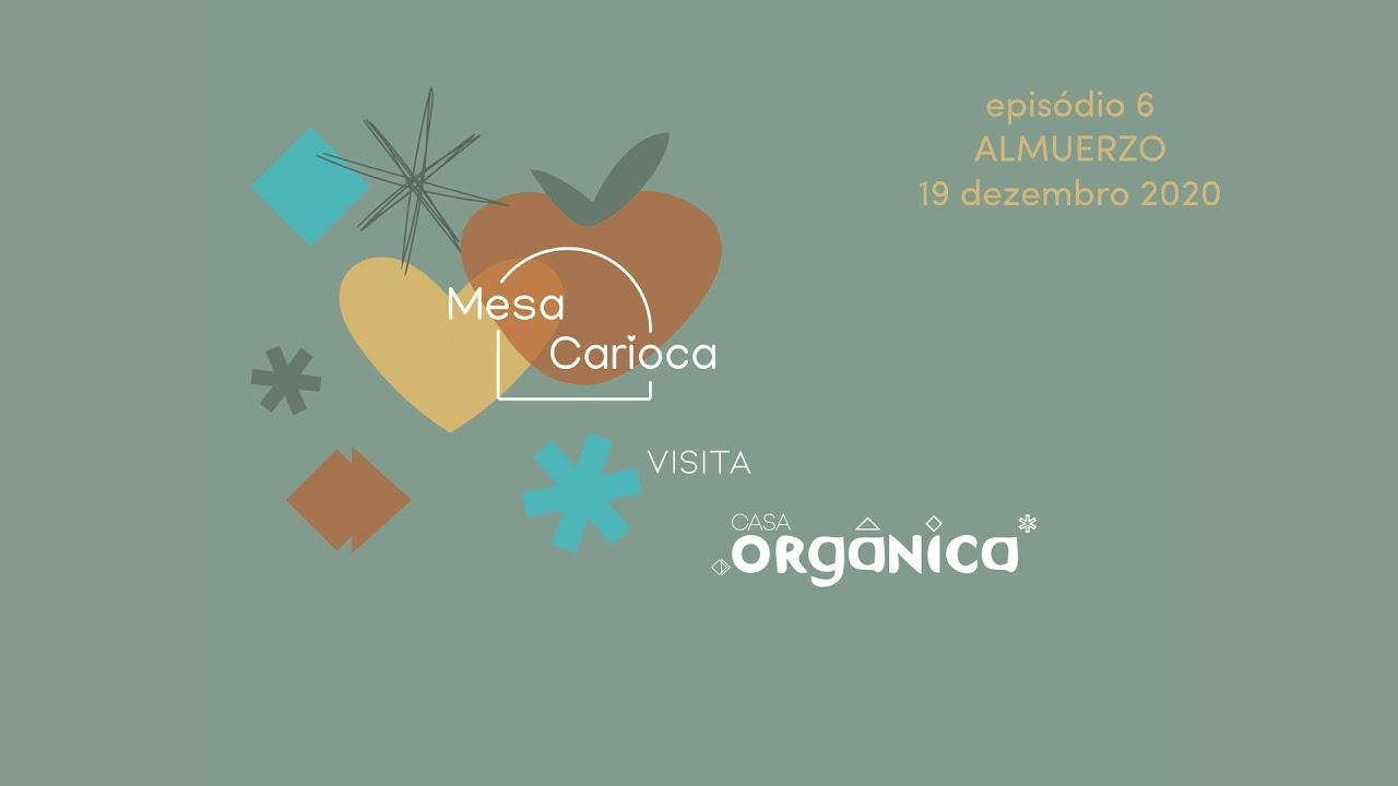 Mesa Carioca visita Casa Orgânica EP 06 - Almuerzo