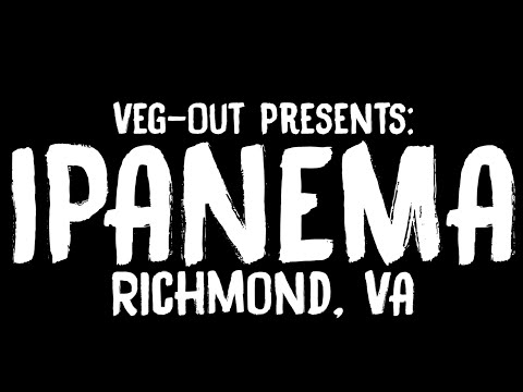 Veg-Out Presents: Ipanema (Richmond, VA)