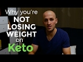 Why You're Not Losing Weight on Keto | Weight Loss on the Ketogenic Diet