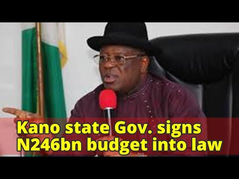Kano state Gov. signs N246bn budget into law