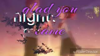 glad you came ~ Nightcore