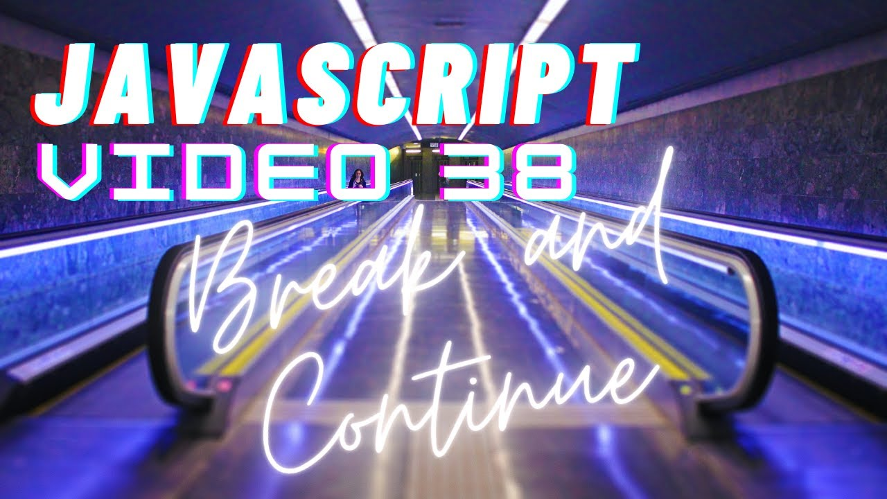Easiest Series For Learning Javascript - Break and Continue - Video 38