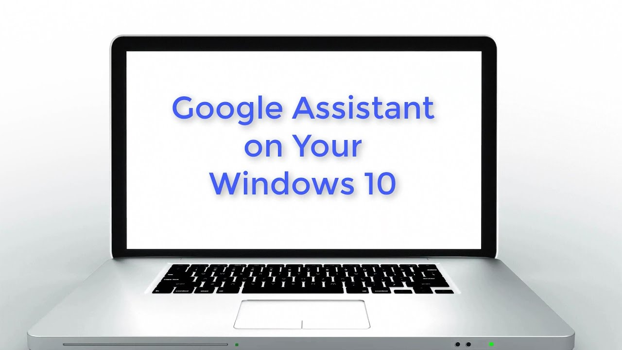 How to Get Google Assistant on Your Windows 10 / Mac / Linux