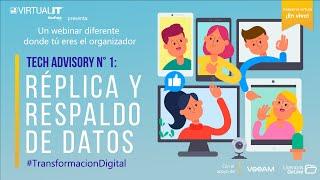 Webinar Tech Advisory #1 Replica y Respaldo de Datos VirtualIT 2020/08/11