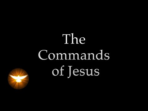 """""""These things I command you"""" Jesus' own words from the 4 Gospels"""