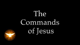 'These things I command you' Jesus' own words from the 4 Gospels