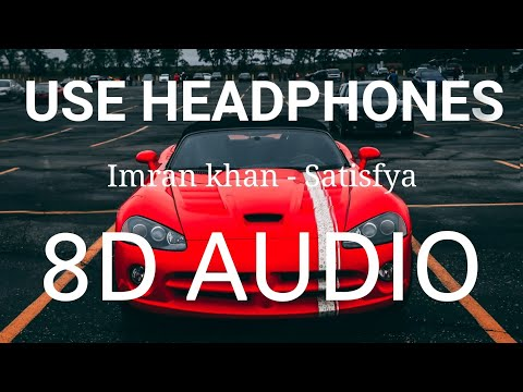 Satisfya | 8D AUDIO | Imran Khan | Bass Boosted | 8d Punjabi Songs