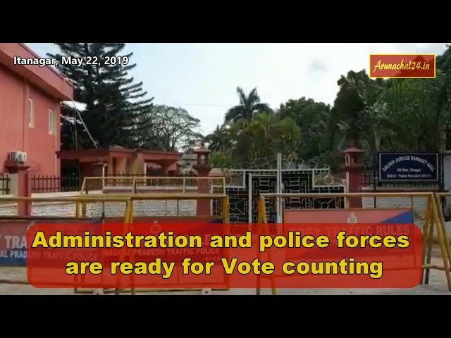 Arunachal Pradesh- Administration and police forces are ready for Vote counting