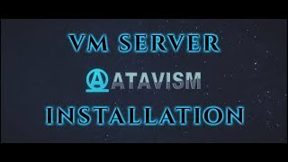 Atavism Online - Installation using premade Virtual Machine v4