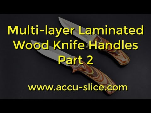 Multi-Layer Laminated and Angled Wood Knife Scales and Handles - Part 2