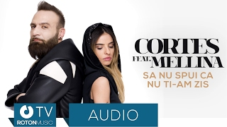 Repeat youtube video Cortes feat.  Mellina - Sa nu spui ca nu ti-am zis (Official Audio)