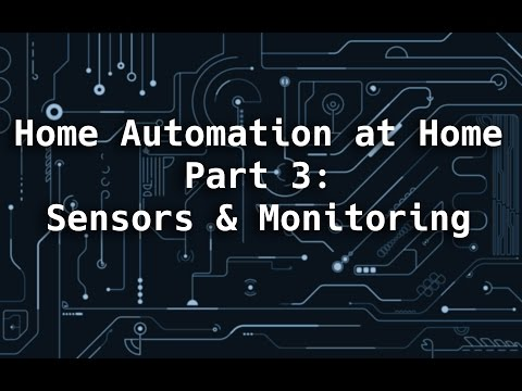 Home Automation at Home Part 3: Sensors & Monitoring