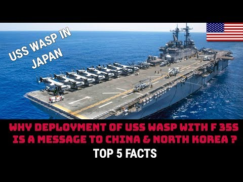 WHY DEPLOYMENT OF USS WASP WITH F 35s IS A MESSAGE TO CHINA & NORTH KOREA ?